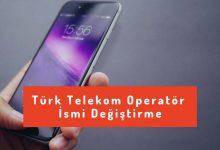 Türk Telekom Operatör İsmi Değiştirme